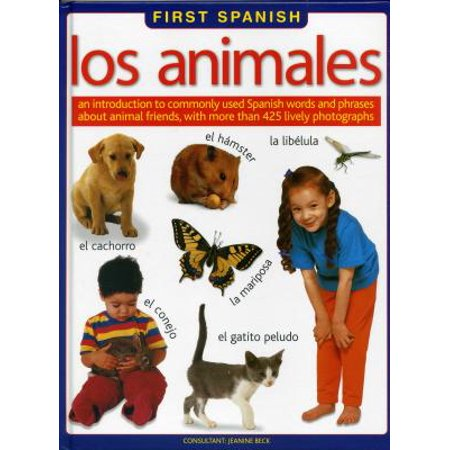 First Spanish: Los Animales : An Introduction to Commonly Used Spanish Words and Phrases about Animal Friends, with More Than 425 Lively (Foreign Words And Phrases Commonly Used In English)