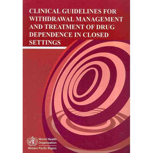 Clinical Guidelines for Withdrawal Management and Treatment of Drug Dependence in Closed Settings