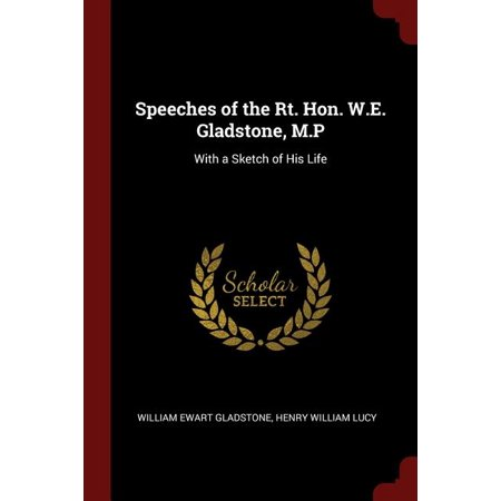 Speeches of the Rt. Hon. W.E. Gladstone, M.P: With a Sketch of His Life (Paperback)