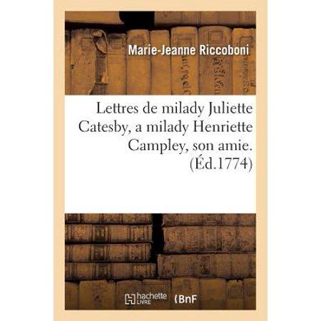 Lettres de Milady Juliette Catesby, a Milady Henriette Campley, Son Amie