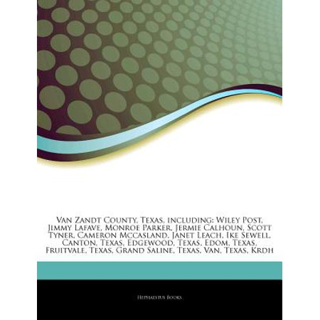 Articles on Van Zandt County, Texas, Including: Wiley Post, Jimmy Lafave, Monroe Parker, Jermie Calhoun, Scott... by