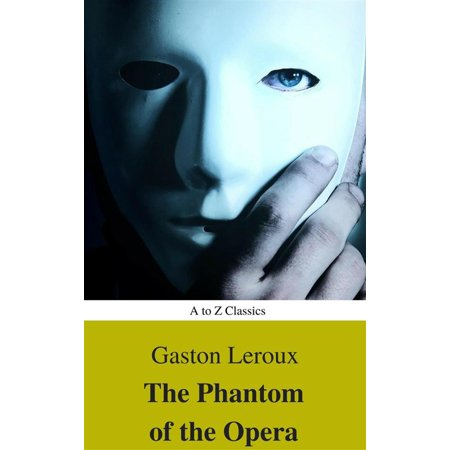 The Phantom of the Opera (annotated) (Best Navigation, Active TOC) (A to Z Classics) - (Phantom Of The Opera Best Version)