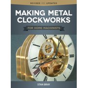 Making Metal Clockworks for Home Machinists (Paperback)