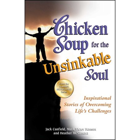 Chicken Soup for the Unsinkable Soul : Inspirational Stories of Overcoming Life's (Eagle Units)