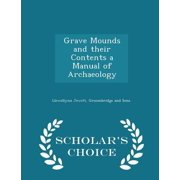 Grave Mounds and Their Contents a Manual of Archaeology - Scholar's Choice Edition Paperback
