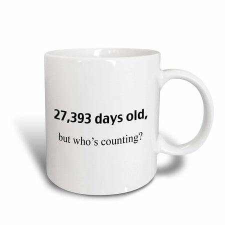 3dRose 27,393 days old but whos counting, Ceramic Mug, 11-