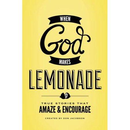 When God Makes Lemonade : True Stories That Amaze & Encourage (Make Money Have A Lemonade Stand)