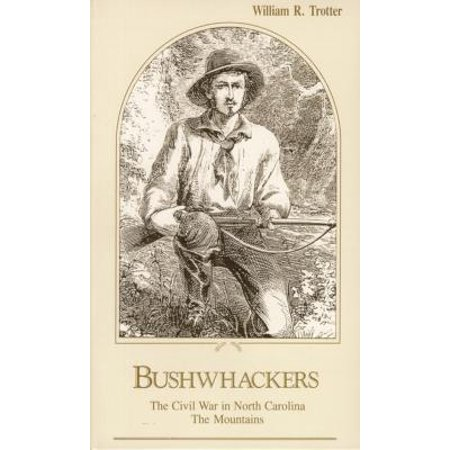 Bushwhackers : The Civil War in North Carolina: The
