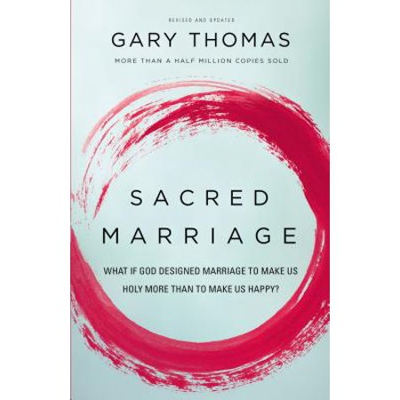 Sacred Marriage: What If God Designed Marriage to Make Us Holy More Than to Make Us