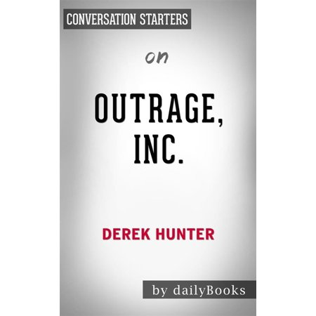 Outrage, Inc.: How the Liberal Mob Ruined Science, Journalism, and Hollywood by Derek Hunter | Conversation Starters -