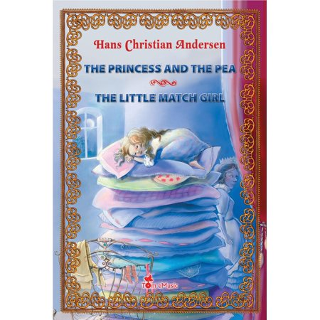 The Princess and the Pea ~ The Little Match Girl. Two Illustrated Fairy Tales by Hans Christian Andersen -