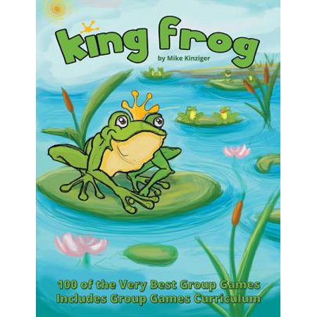 King Frog : 100 of the Very Best Group Games, Includes Group Games