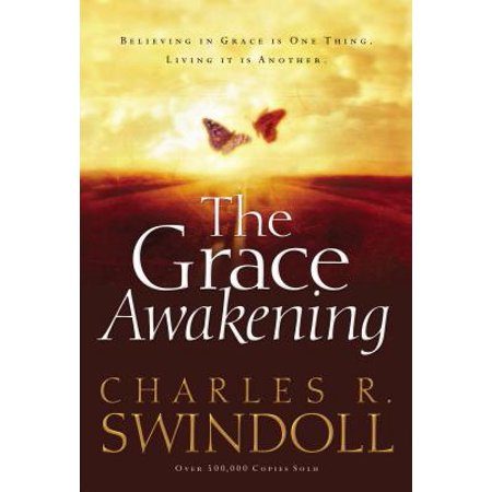 The Grace Awakening : Believing in Grace Is One Thing. Living It Is