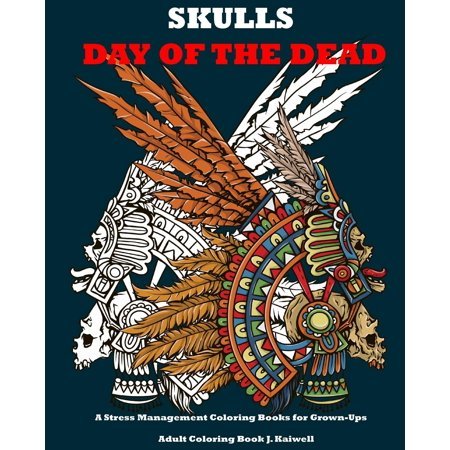 Skulls: Day of the Dead: A Stress Management Coloring Books for Grown-Ups: Awesome Animal Skulls Coloring Book, Anti-Stress Coloring Book (Tattoo Day of the Dead Skull Volume 3) (Paperback) for $<!---->