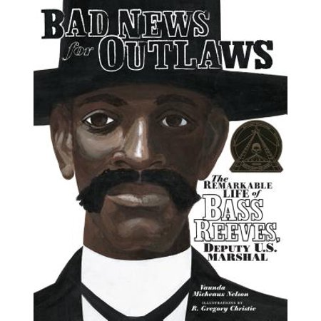 Bad News for Outlaws : The Remarkable Life of Bass Reeves, Deputy U.S.