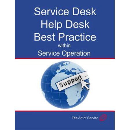 Transform and Grow Your Help Desk into a Service Desk within Service Operation: Service Desk, Help Desk Best Practice within Service Operation -