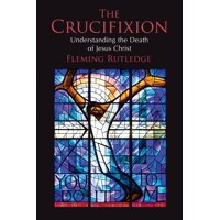 The Crucifixion : Understanding the Death of Jesus Christ
