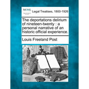 The Deportations Delirium of Nineteen-Twenty: A Personal Narrative of an Historic Official Experience.