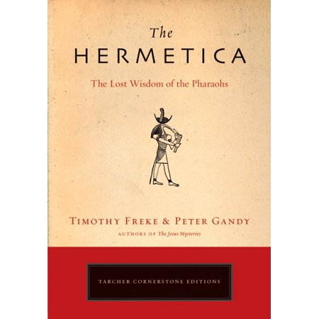 The Hermetica : The Lost Wisdom of the Pharaohs