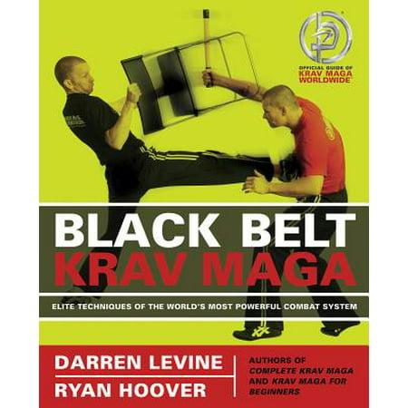 Black Belt Krav Maga : Elite Techniques of the World's Most Powerful Combat (Krav Maga Best Self Defense)
