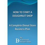 How To Start A Doughnut Shop: A Complete Donut Store Business Plan - eBook