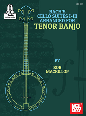 Bach's Cello Suites I-III Arranged for Tenor Banjo by Rob MacKillop SongBook 30430M by