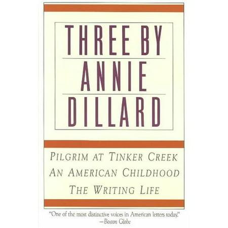 Three By Annie Dillard  Pilgrim At Tinker Creek An American Childhood Writing Life