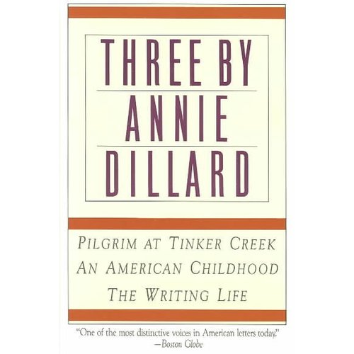Three by Annie Dillard: Pilgrim at Tinker Creek/an American Childhood/Writing Life