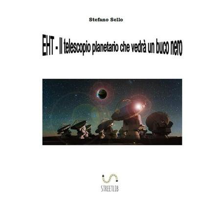 EHT- Il telescopio planetario che vedrà un buco nero -