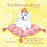 The Princess Puppy : Book 2: Who's Afraid of the Big Bad Wolf? (Paperback)