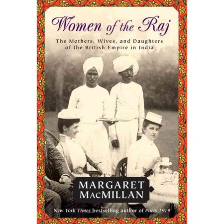 Women of the Raj: The Mothers, Wives, and Daughters of the Bristish Empire in India by
