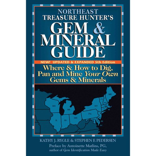 Northeast Treasure Hunter's Gem & Mineral Guide (5th Edition) : Where and How to Dig, Pan and Mine Your Own Gems and Minerals