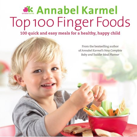 Top 100 Finger Foods : 100 Quick and Easy Meals for a Healthy, Happy Child