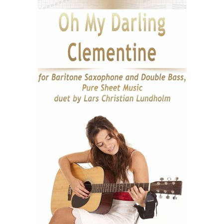 Oh My Darling Clementine for Baritone Saxophone and Double Bass, Pure Sheet Music duet by Lars Christian Lundholm - -