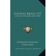 Goethes Briefe V37 : April Bis December 1823 (1906)