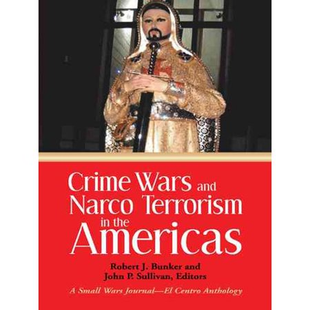 Crime Wars And Narco Terrorism In The Americas  A Small Wars Journal El Centro Anthology