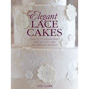 Elegant Lace Cakes : 30 Delicate Cake Decorating Designs for Contemporary Lace Cakes