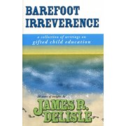 Barefoot Irreverence : A Collection of Writings on Gifted Child Education