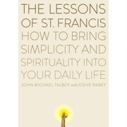 The Lessons of Saint Francis : How to Bring Simplicity and Spirituality into Your Daily Life