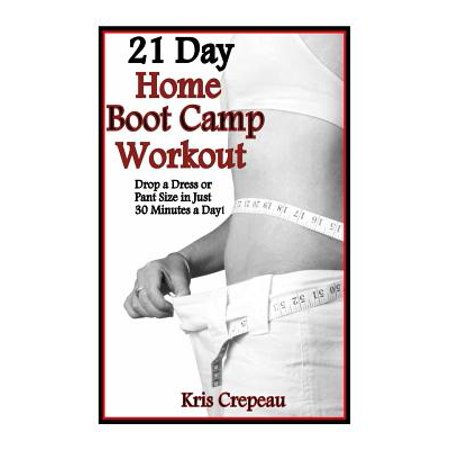 21 Day Home Boot Camp Workout: Get Fit and Drop a Dress or Pant Size in Just 30 Minutes a Day!