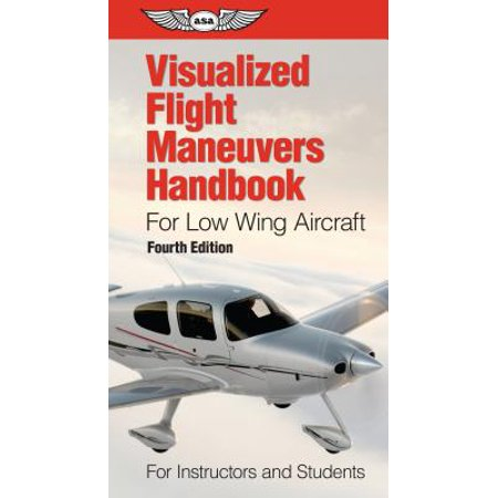 Visualized Flight Maneuvers Handbook for Low Wing Aircraft : For Instructors and Students
