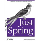 Just Spring : A Lightweight Introduction to the Spring Framework