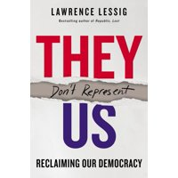 They Don't Represent Us: Reclaiming Our Democracy (Hardcover)