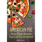 American Pie: Great Pizza Recipes You Can Try At Home! - eBook