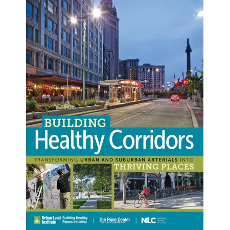 Building Healthy Corridors: Transforming Urban and Suburban Arterials into Thriving Places