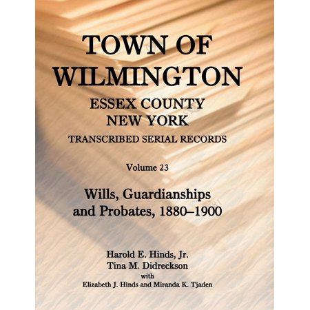 Town Of Wilmington  Essex County  New York  Transcribed Serial Records   Volume 23  Wills  Guardianships And Probates  1829 1879