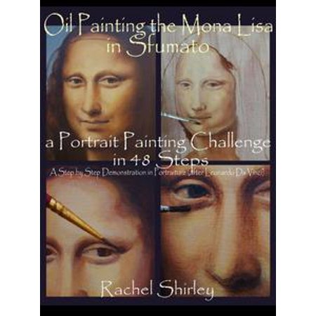- Oil Painting the Mona Lisa in Sfumato: a Portrait Painting Challenge in 48 Steps: A Step by Step Demonstration in Portraiture in Oils (after Leonardo Da Vinci) - eBook