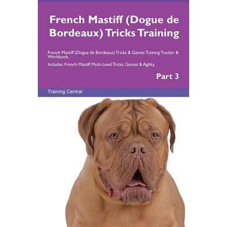 French Mastiff (Dogue de Bordeaux) Tricks Training French Mastiff (Dogue de Bordeaux) Tricks & Games Training Tracker & Workbook.