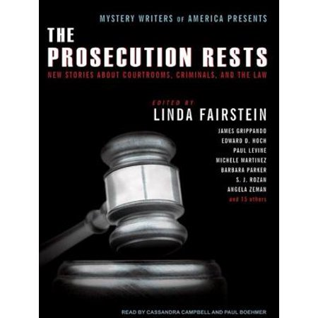 Mystery Writers of America Presents the Prosecution Rests : New Stories about Courtrooms, Criminals, and the