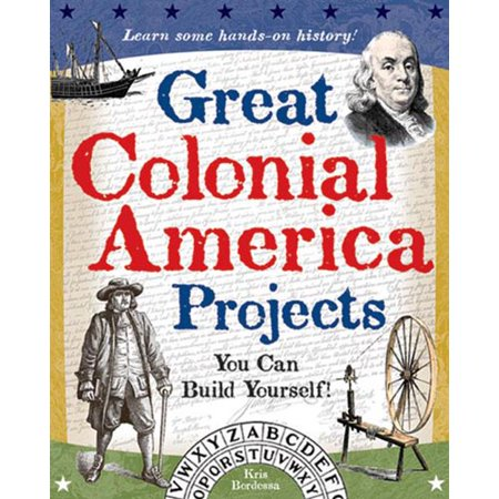 Great Colonial America Projects: You Can Build Yourself!